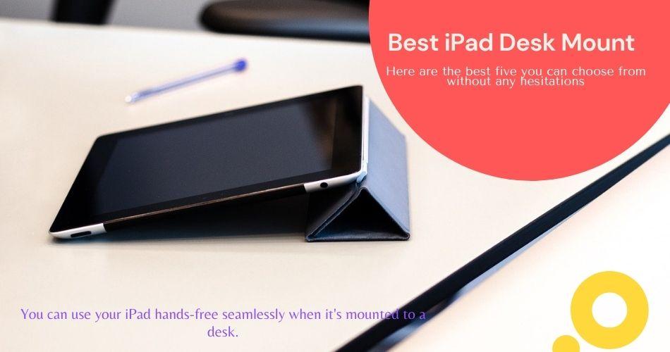 Best iPad Desk Mount