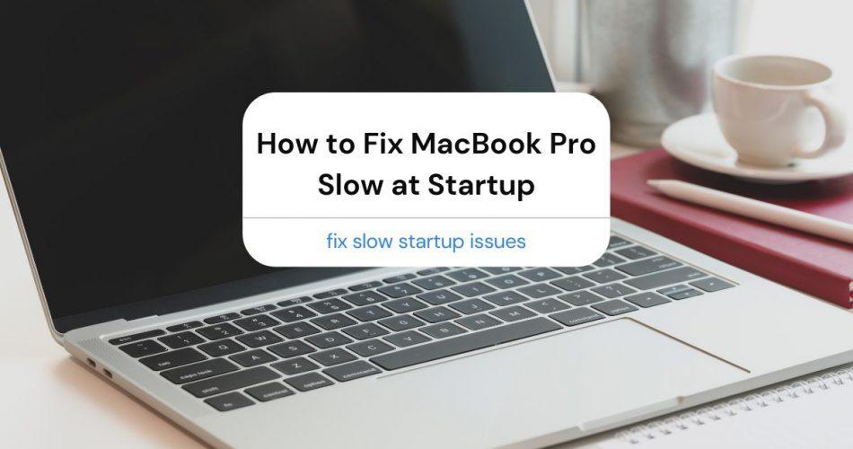 Fix MacBook Pro Slow at Startup