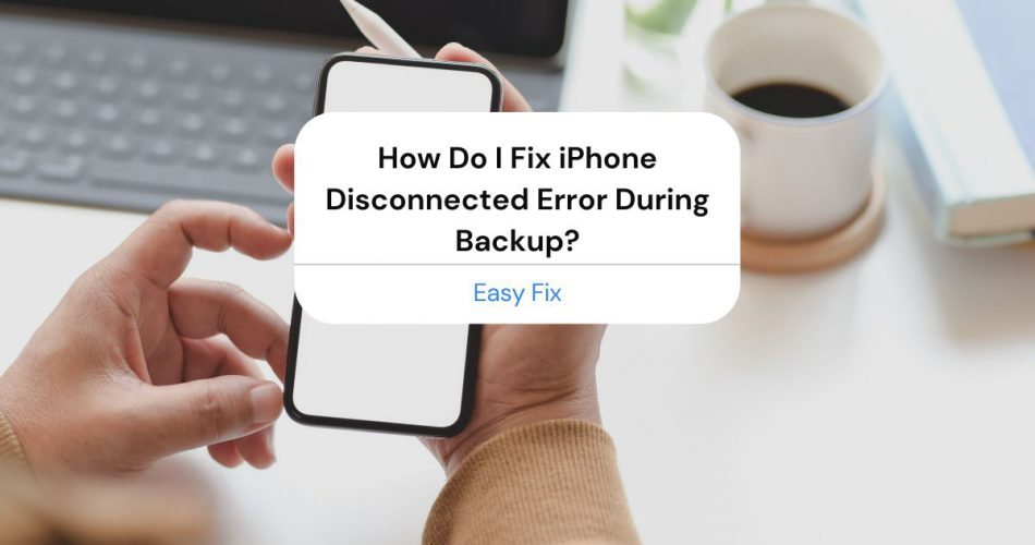 iphone disconnected during backup