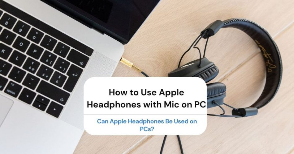 How to Use Apple Headphones with Mic on PC